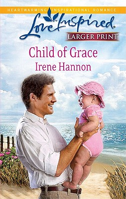 Child of Grace (Steeple Hill Love Inspired (Large Print)), Irene Hannon