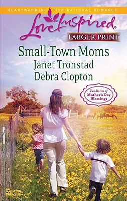 Small-Town Moms: A Dry Creek Family A Mother for Mule Hollow (Steeple Hill Love Inspired (Large Print)), Janet Tronstad, Debra Clopton