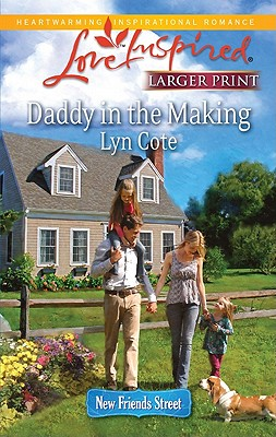 Daddy in the Making (Steeple Hill Love Inspired (Large Print)), Lyn Cote