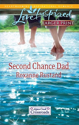 Second Chance Dad (Steeple Hill Love Inspired (Large Print)), Roxanne Rustand