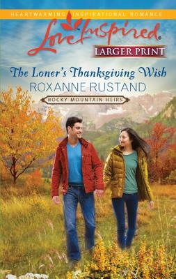 The Loner's Thanksgiving Wish (Love Inspired (Large Print)), Roxanne Rustand
