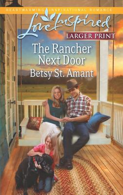 The Rancher Next Door (Love Inspired (Large Print)), St. Amant, Betsy