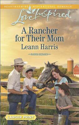 A Rancher for their Mom (Love Inspired LP Rodeo Heroes), Leann Harris