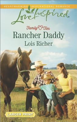 Rancher Daddy (Family Ties (Love Inspired)), Lois Richer