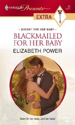Blackmailed For Her Baby (Harlequin Presents Extra), ELIZABETH POWER