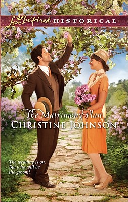 The Matrimony Plan (Love Inspired Historical), Christine Johnson