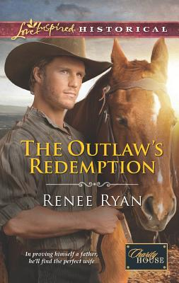 The Outlaw's Redemption (Love Inspired Historical), Renee Ryan