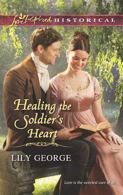 Healing the Soldier's Heart (Love Inspired Historical), Lily George
