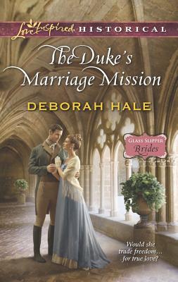 The Duke's Marriage Mission (Love Inspired HistoricalGlass Slipper Brides), Deborah Hale