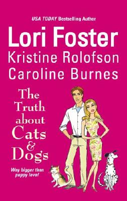 The Truth About Cats & Dogs, Lori Foster, Kristine Rolofson, Caroline Burnes