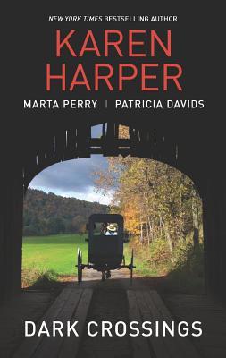 Dark Crossings: The Covered Bridge Fallen in Plain Sight Outside the Circle (Harlequin Anthologies), Karen Harper, Marta Perry, Patricia Davids