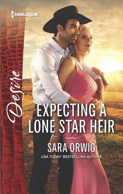 Expecting a Lone Star Heir (Texas Promises), Sara Orwig