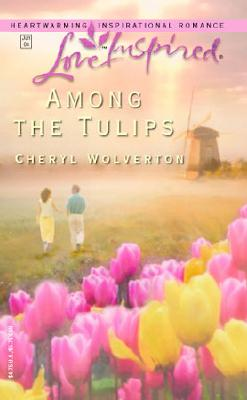 Image for Among the Tulips (Love Inspired 257)