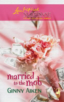 Image for Married To The Mob (Steeple Hill Love Inspired Suspense)