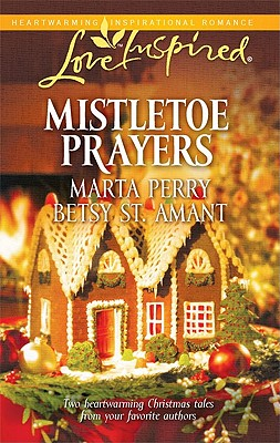 Mistletoe Prayers: The Bodine Family Christmas The Gingerbread Season (Love Inspired), Marta Perry, Betsy St. Amant