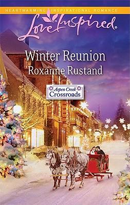 Winter Reunion (Aspen Creek Crossroads, Book 1), Roxanne Rustand
