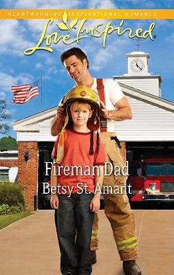 Fireman Dad (Love Inspired), Betsy St. Amant