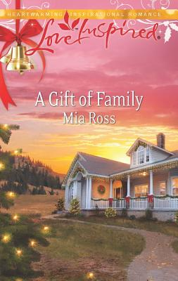 A Gift of Family (Love Inspired), Mia Ross