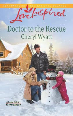 Doctor to the Rescue (Love Inspired), Cheryl Wyatt