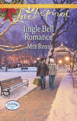 Jingle Bell Romance (Love InspiredHoliday Harbor), Mia Ross