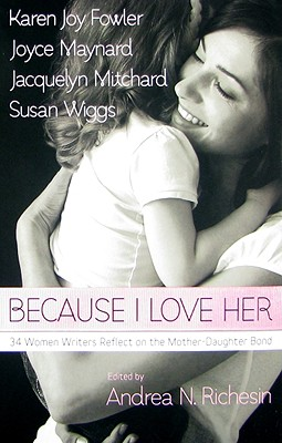 Image for Because I Love Her: 34 Women Writers Reflect on the Mother-Daughter Bond