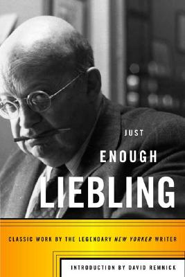 Image for Just Enough Liebling: Classic Work by the Legendary New Yorker Writer