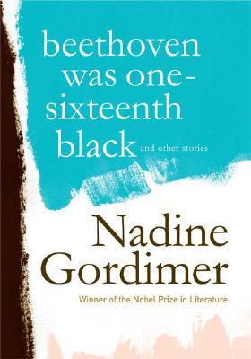 Beethoven Was One-sixteenth Black, Gordimer, Nadine