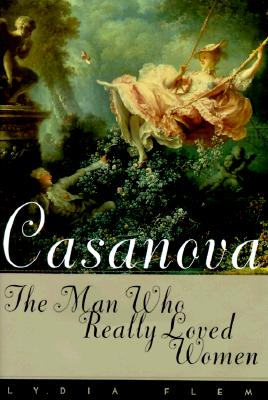 Image for Casanova: The Man Who Really Loved Women