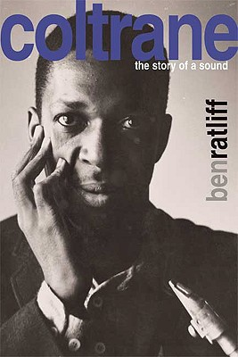 Coltrane: The Story of a Sound, Ben Ratliff