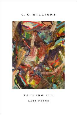 Falling Ill: Poems, C. K. Williams