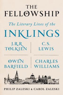 Image for The Fellowship: The Literary Lives of the Inklings: J.R.R. Tolkien, C. S. Lewis, Owen Barfield, Charles Williams