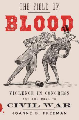 Image for The Field of Blood: Violence in Congress and the Road to Civil War