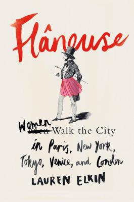 Image for Flneuse: Women Walk the City in Paris, New York, Tokyo, Venice, and London