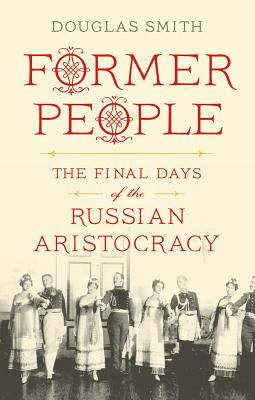 Image for Former People: The Final Days of the Russian Aristocracy
