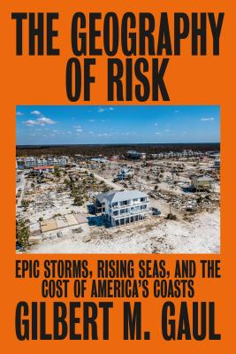 Image for The Geography of Risk: Epic Storms, Rising Seas, and the Cost of America's Coasts