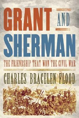Grant and Sherman: The Friendship That Won the Civil War, Flood, Charles Bracelen