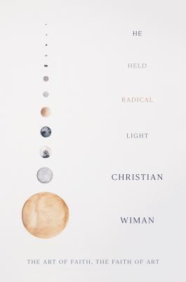 He Held Radical Light, Christian Wiman