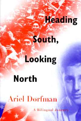 Heading South, Looking North: A Bilingual Journey, Dorfman, Ariel