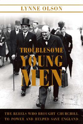 Image for Troublesome Young Men: The Rebels Who Brought Churchill to Power and Helped Save England