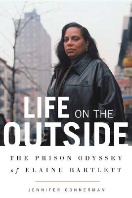 Image for Life on the Outside: The Prison Odyssey of Elaine Bartlett