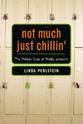 Image for Not Much Just Chillin': The Hidden Lives of Middle Schoolers