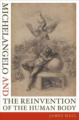 Image for Michelangelo And The Reinvention Of The Human Body