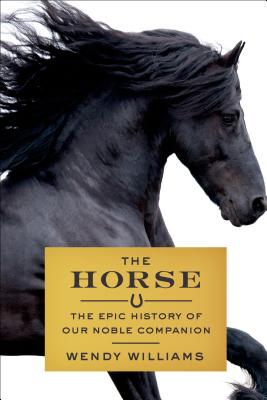 Image for The Horse: A 56-Million-Year Journey into the Life of Our Majestic Companion