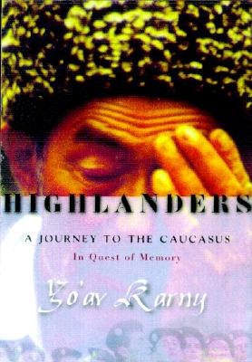 Image for Highlanders: A Journey To The Caucasus In Quest Of Memory