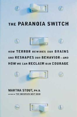Image for The Paranoia Switch: How Terror Rewires Our Brains and Reshapes Our Behavior--and How We Can Reclaim Our Courage