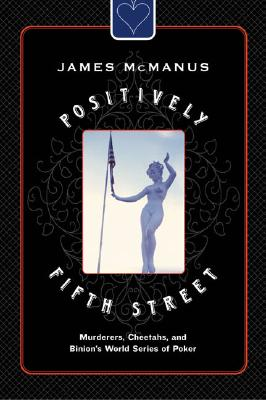 Positively Fifth Street: Murderers, Cheetahs, and Binion's World Series of Poker, McManus, James