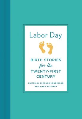 Image for Labor Day: True Birth Stories by Today's Best Women Writers