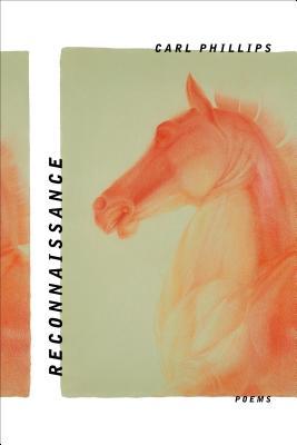 Reconnaissance: Poems, Carl Phillips