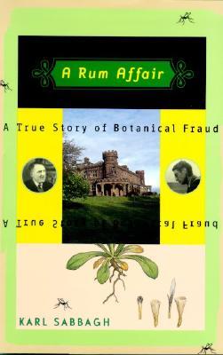 A Rum Affair: A True Story of Botanical Fraud, Sabbagh, Karl