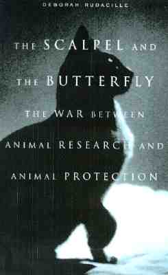 The Scalpel and the Butterfly:The War Between Animal Research and Animal Protection, Rudacille, Deborah